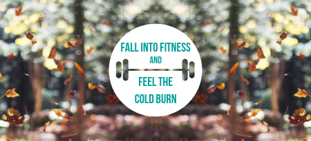 Fall into Fitness and Feel the Cold Burn