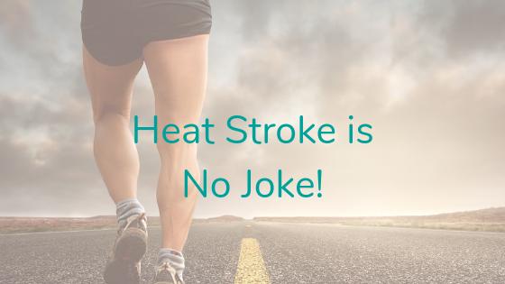 Heat Stroke is No Joke!